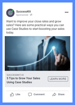 """An example of top-of-funnel content in an ad for SuccessKit's Case Studies. Ad text reads, """"5 Tips to Grow Your Sales Using Case Studies. Want to improve your close rates and grow sales? Here are some practical ways you can use Case Studies to start boosting your sales today."""""""